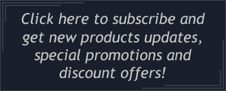 Click here to subscribe and get new products updates, special promotions and discount offers!